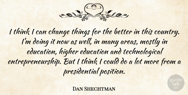 Dan Shechtman Quote About Change, Education, Higher, Mostly: I Think I Can Change...