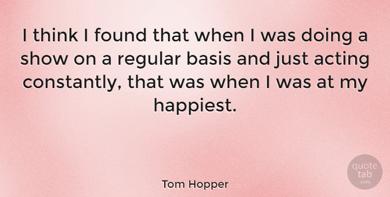 Tom Hopper Quote About Basis, Regular: I Think I Found That...