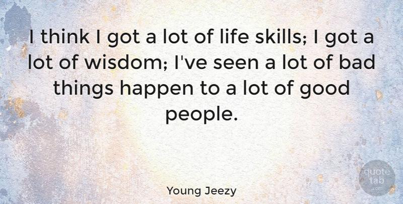 Young Jeezy I Think I Got A Lot Of Life Skills I Got A Lot Of