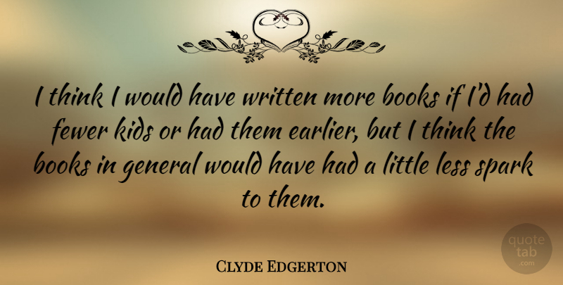 Clyde Edgerton Quote About Fewer, Kids, Less, Written: I Think I Would Have...