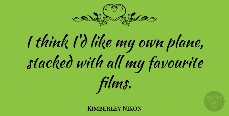 Kimberley Nixon Quote About Stacked: I Think Id Like My...
