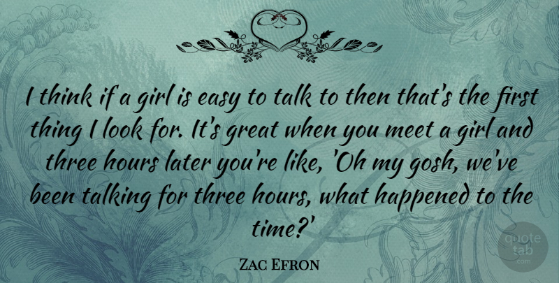 Zac Efron I Think If A Girl Is Easy To Talk To Then Thats The