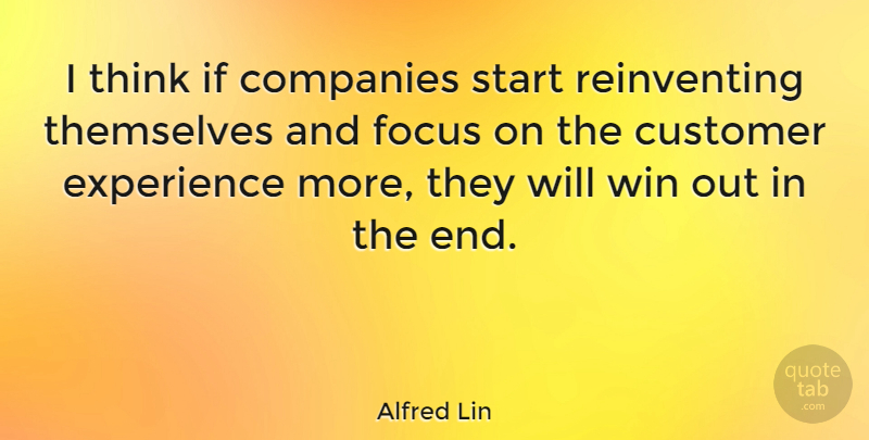 Alfred Lin Quote About Companies, Customer, Experience, Start, Themselves: I Think If Companies Start...