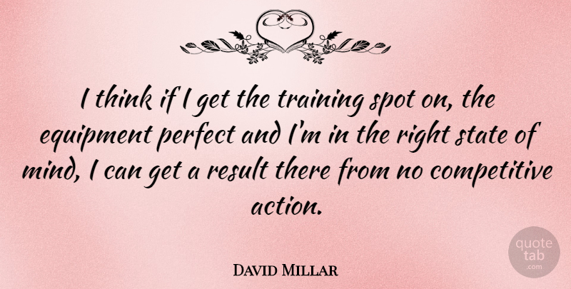 David Millar Quote About Equipment, Result, Spot, State: I Think If I Get...