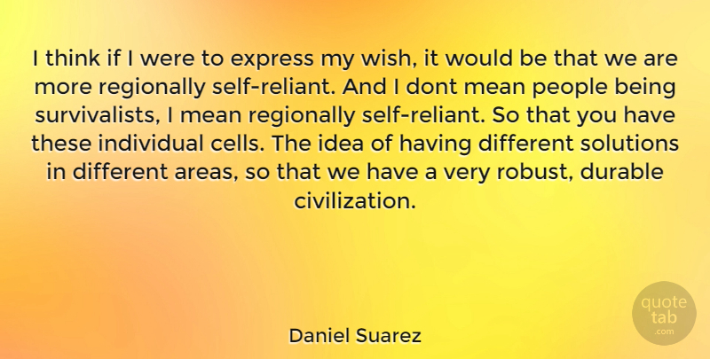 Daniel Suarez Quote About Mean, Thinking, Self: I Think If I Were...