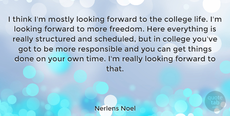 Nerlens Noel Quote About College, Forward, Freedom, Life, Looking: I Think Im Mostly Looking...