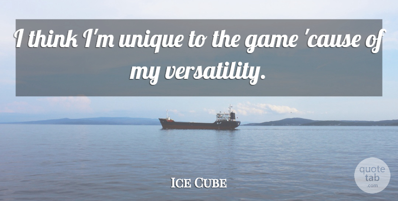 Ice Cube Quote About Unique, Thinking, Games: I Think Im Unique To...