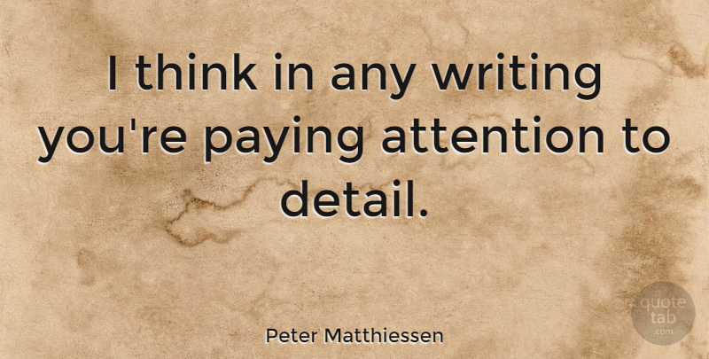 Peter Matthiessen I Think In Any Writing Youre Paying Attention To