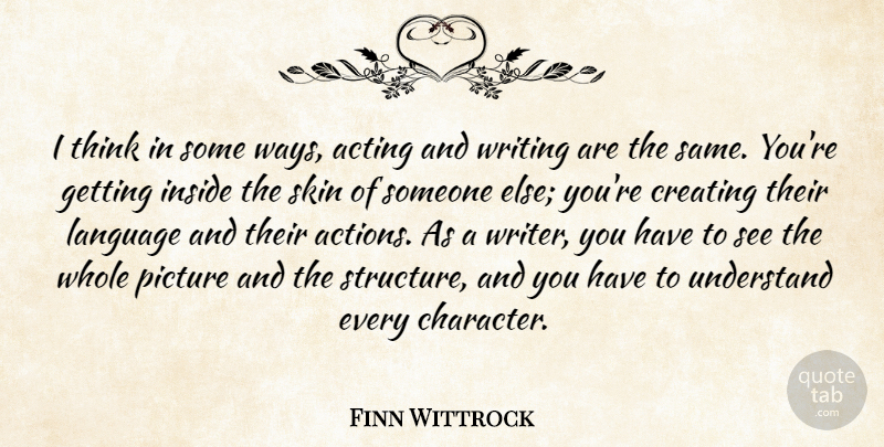 Finn Wittrock Quote About Acting, Creating, Inside, Language, Picture: I Think In Some Ways...