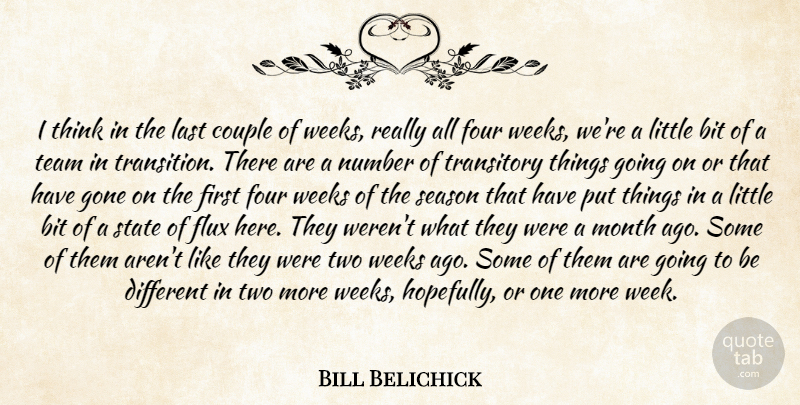 Bill Belichick Quote About Bit, Couple, Flux, Four, Gone: I Think In The Last...
