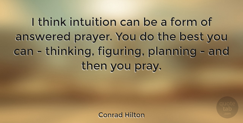Conrad Hilton I Think Intuition Can Be A Form Of Answered Prayer