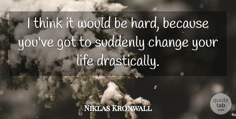 Niklas Kronwall Quote About Change, Life, Suddenly: I Think It Would Be...