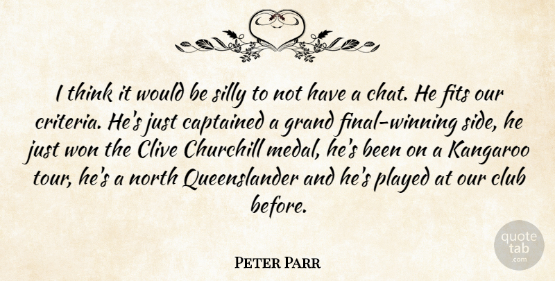 Peter Parr I Think It Would Be Silly To Not Have A Chat He Fits Our Quotetab