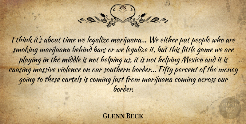 Glenn Beck Quote About Marijuana, Thinking, Games: I Think Its About Time...