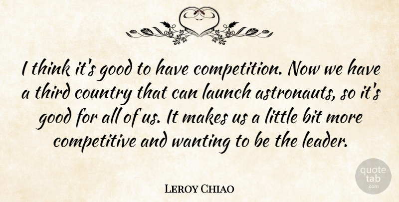 Leroy Chiao Quote About Country, Thinking, Leader: I Think Its Good To...