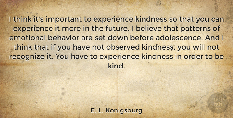E. L. Konigsburg Quote About Behavior, Believe, Emotional, Experience, Future: I Think Its Important To...