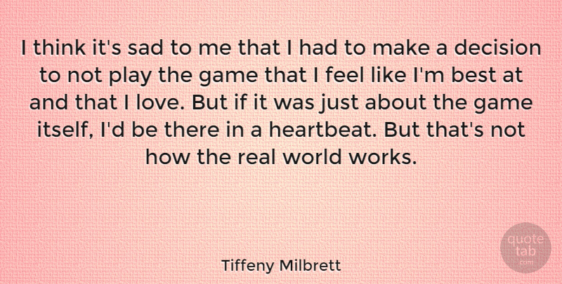 Tiffeny Milbrett Quote About Best, Decision, Game, Love, Sad: I Think Its Sad To...