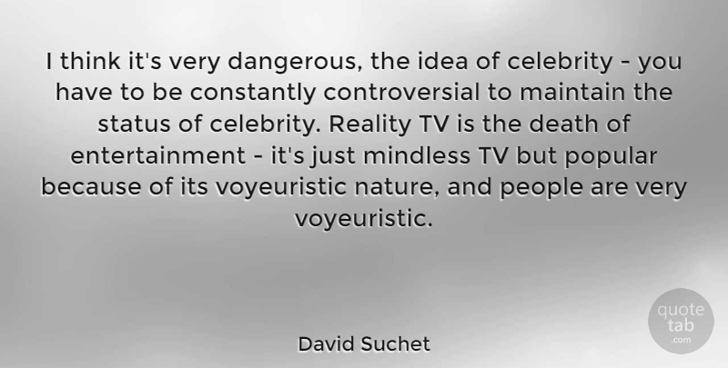 David Suchet Quote About Celebrity, Constantly, Death, Entertainment, Maintain: I Think Its Very Dangerous...