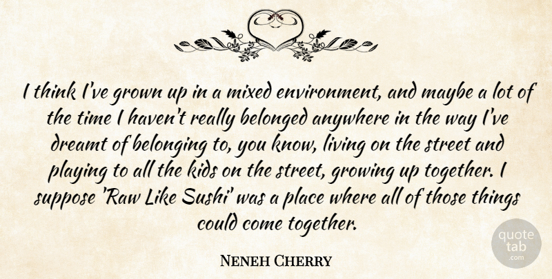 Neneh Cherry I Think Ive Grown Up In A Mixed Environment And