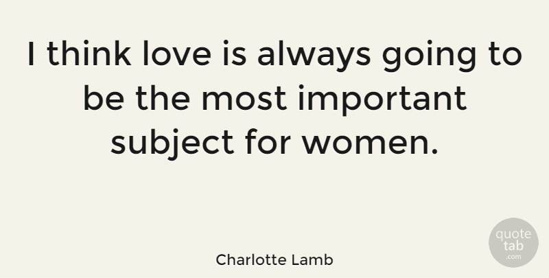 Charlotte Lamb Quote About Love, Women: I Think Love Is Always...