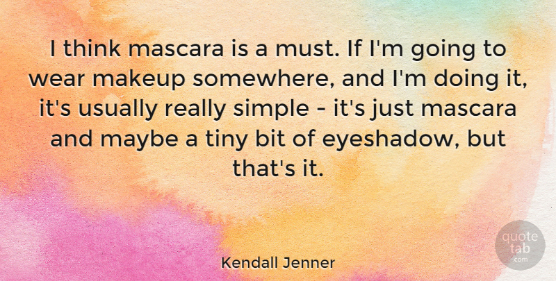 Kendall Jenner Quote About Simple, Thinking, Makeup: I Think Mascara Is A...
