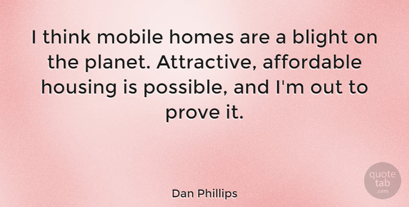 Dan Phillips Quote About Affordable, Homes: I Think Mobile Homes Are...