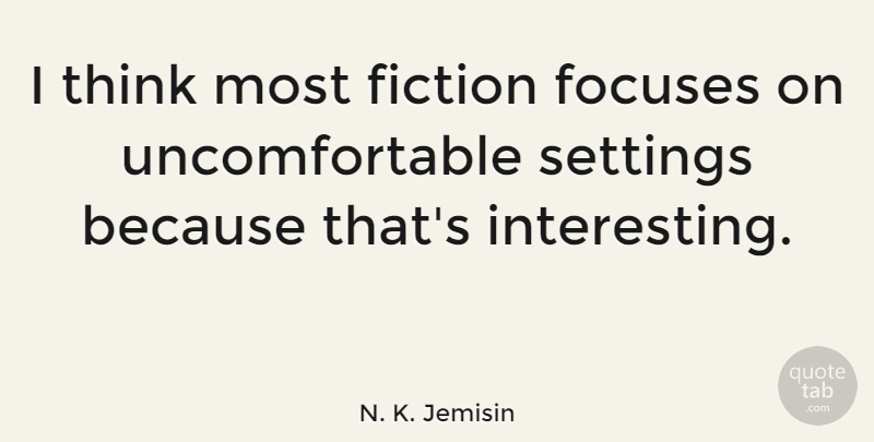 N. K. Jemisin Quote About Fiction, Settings: I Think Most Fiction Focuses...