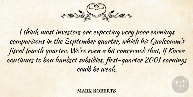 Mark Roberts Quote About Ban, Bit, Concerned, Continues, Earnings: I Think Most Investors Are...