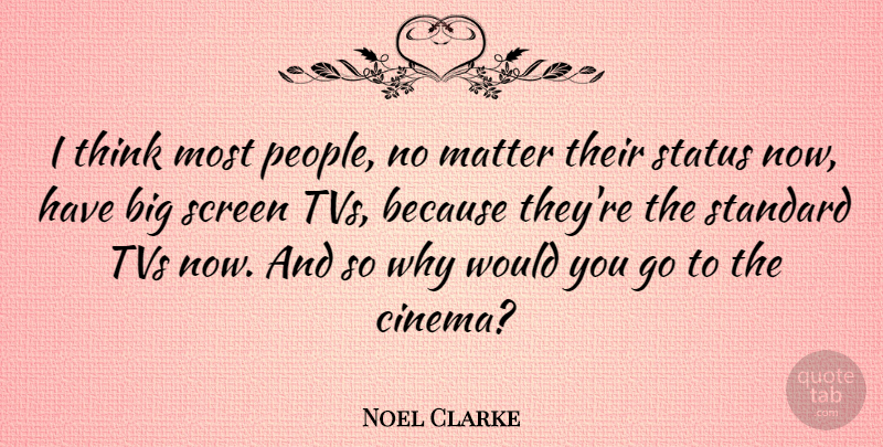 Noel Clarke Quote About Thinking, People, Matter: I Think Most People No...