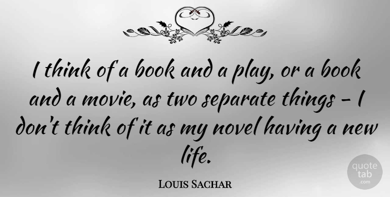 Louis Sachar Quote About Book, Thinking, Play: I Think Of A Book...