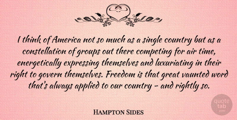 Hampton Sides Quote About Air, America, Applied, Competing, Country: I Think Of America Not...