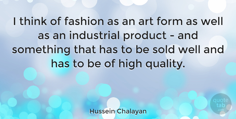 Hussein Chalayan Quote About Art, Form, High, Industrial, Product: I Think Of Fashion As...