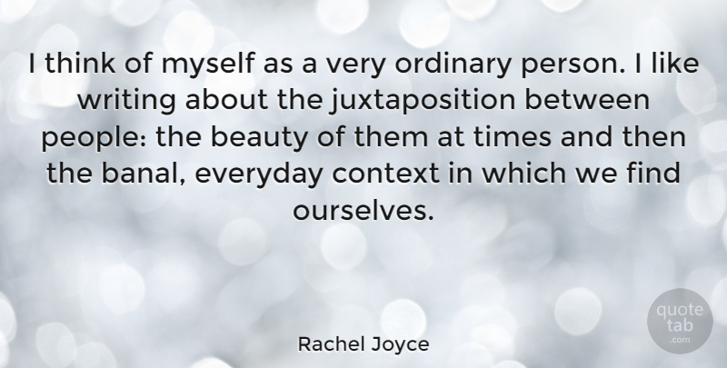 Rachel Joyce Quote About Beauty, Ordinary: I Think Of Myself As...