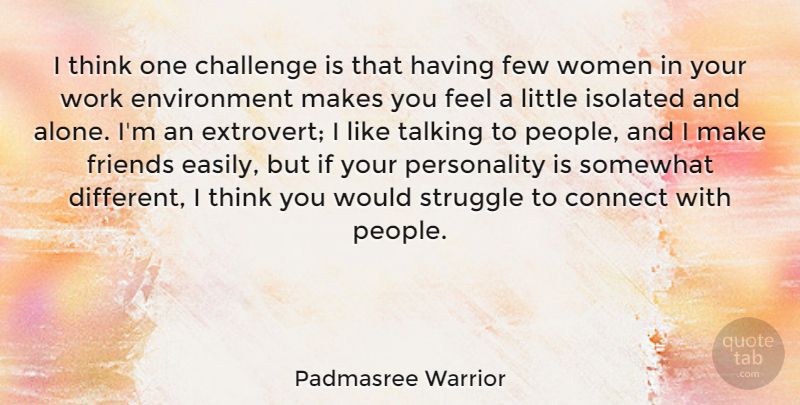 Padmasree Warrior Quote About Alone, Challenge, Connect, Environment, Few: I Think One Challenge Is...