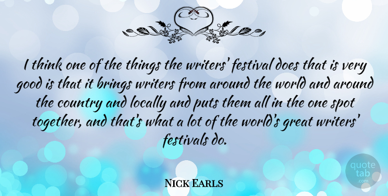 Nick Earls Quote About Brings, Country, Festival, Festivals, Good: I Think One Of The...