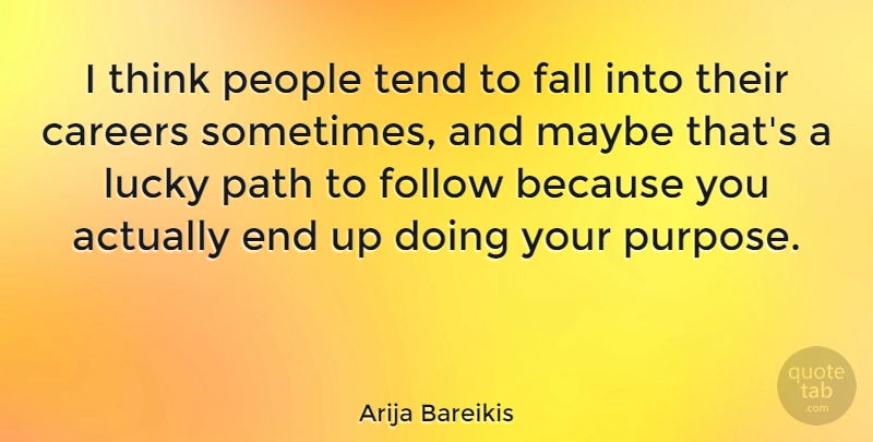 Arija Bareikis Quote About Careers, Fall, Follow, Maybe, People: I Think People Tend To...