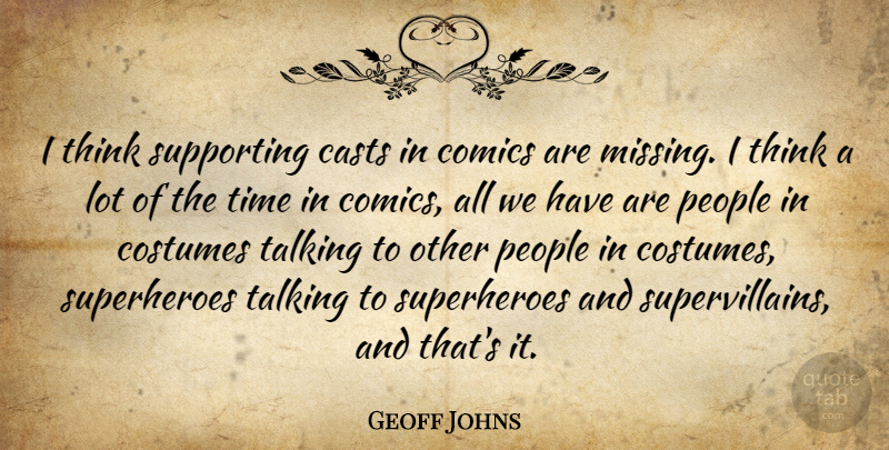 Geoff Johns Quote About Casts, Comics, Costumes, People, Supporting: I Think Supporting Casts In...