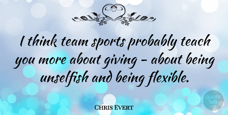 Chris Evert: I think team sports probably teach you more
