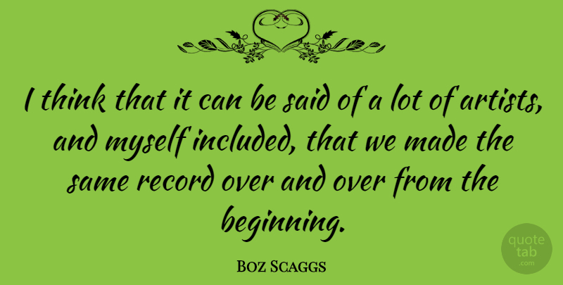 Boz Scaggs I Think That It Can Be Said Of A Lot Of Artists And