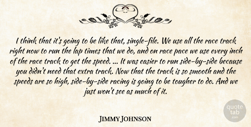Jimmy Johnson Quote About Easier, Extra, Inch, Lap, Pace: I Think That Its Going...
