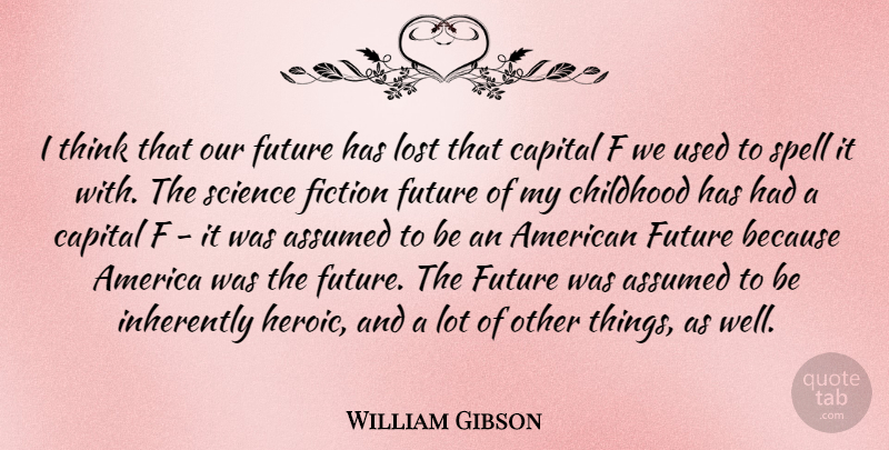 William Gibson: I think that our future has lost that