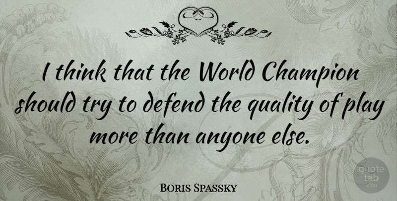 Boris Spassky Quote About Thinking, Play, Champion: I Think That The World...