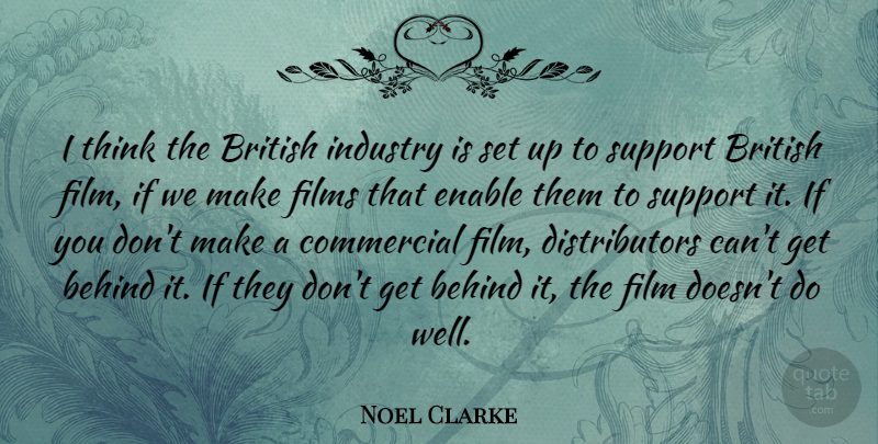 Noel Clarke Quote About Thinking, Support, Film: I Think The British Industry...