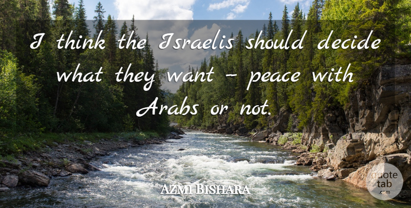 Azmi Bishara Quote About Arabs, Decide, Israelis, Peace: I Think The Israelis Should...