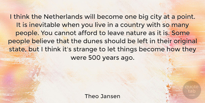Theo Jansen Quote About Afford, Believe, Cannot, Country, Inevitable: I Think The Netherlands Will...
