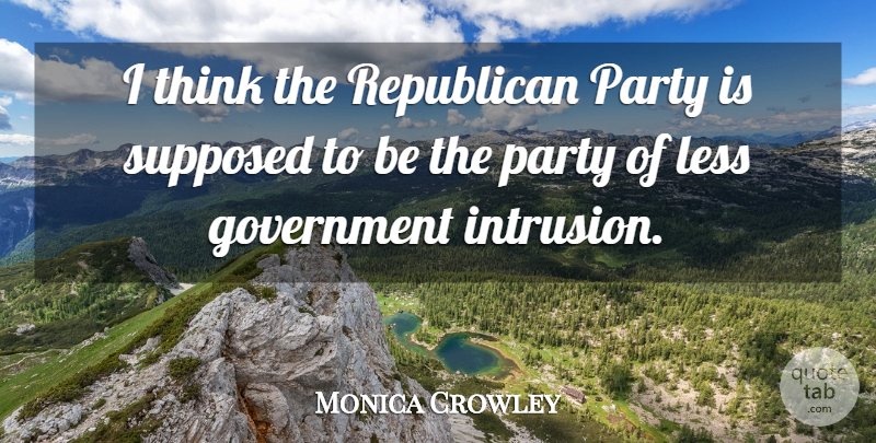 Monica Crowley Quote About Government, Republican, Supposed: I Think The Republican Party...