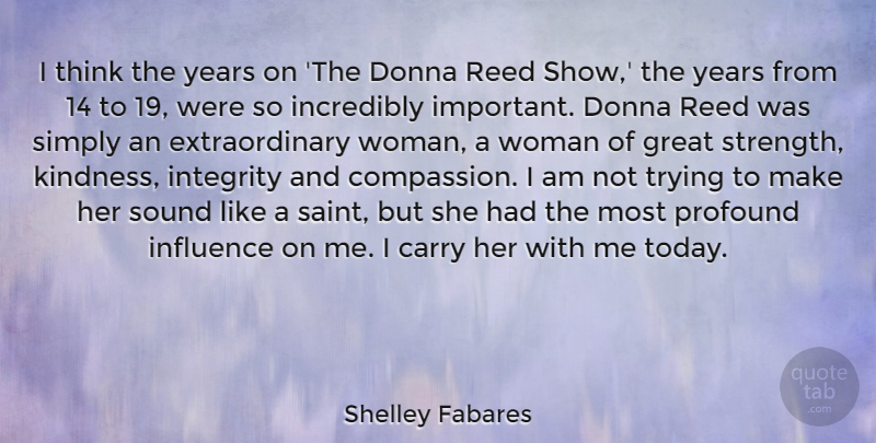 Shelley Fabares Quote About Carry, Great, Incredibly, Influence, Integrity: I Think The Years On...