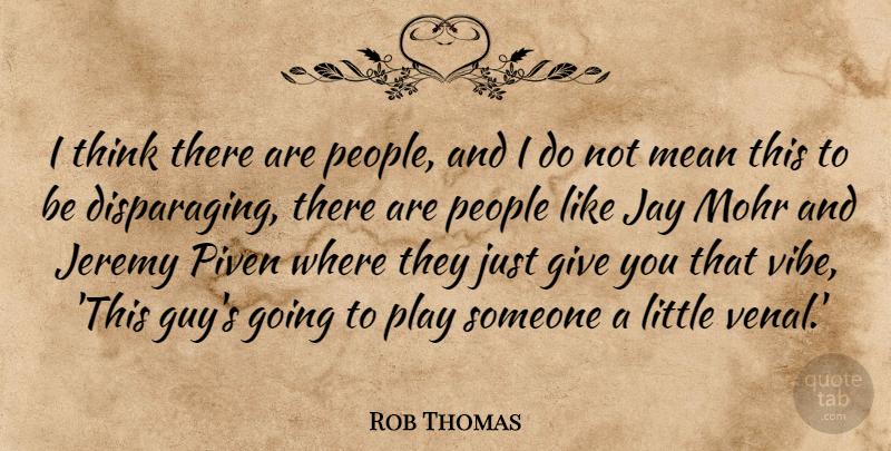 Rob Thomas Quote About Jay, Jeremy, People: I Think There Are People...