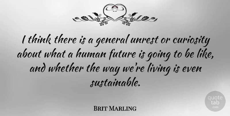 Brit Marling Quote About Thinking, Curiosity, Way: I Think There Is A...