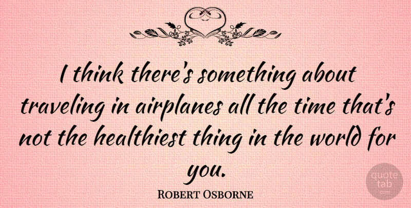 Robert Osborne Quote About Time: I Think Theres Something About...